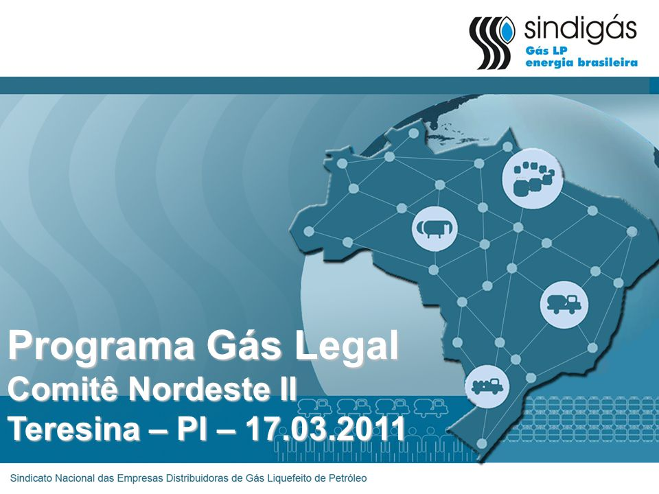 Programa Gás Legal Comitê Nordeste II Teresina – PI – 17.03.2011