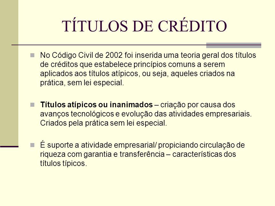 TÍTULOS DE CRÉDITO  No Código Civil de 2002 foi inserida uma teoria geral dos títulos de créditos que estabelece princípios comuns a serem aplicados