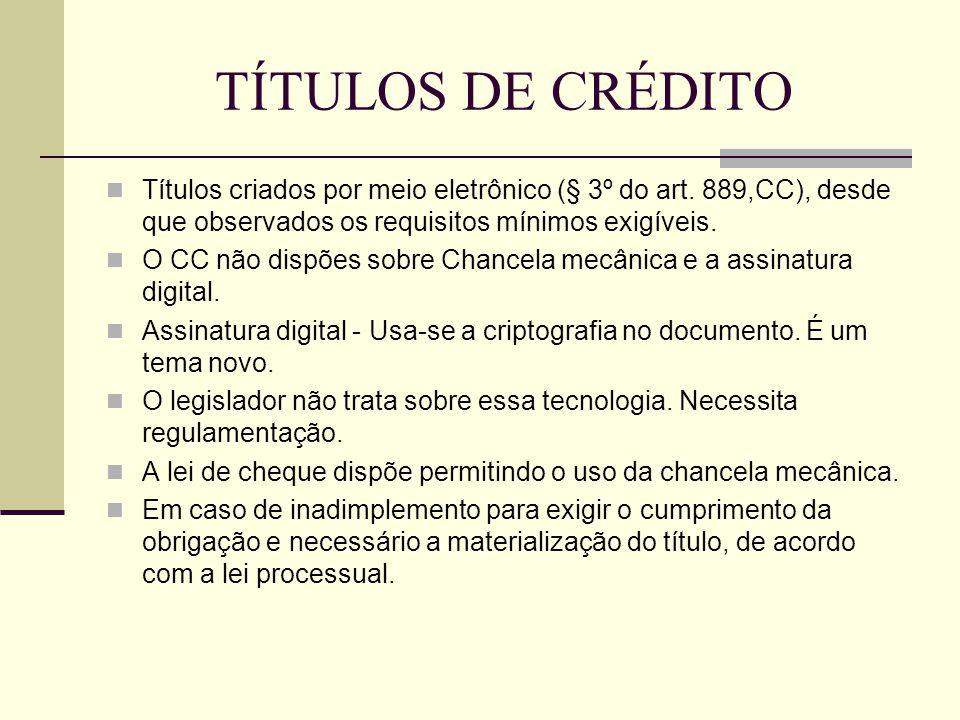 TÍTULOS DE CRÉDITO  Títulos criados por meio eletrônico (§ 3º do art. 889,CC), desde que observados os requisitos mínimos exigíveis.  O CC não dispõ