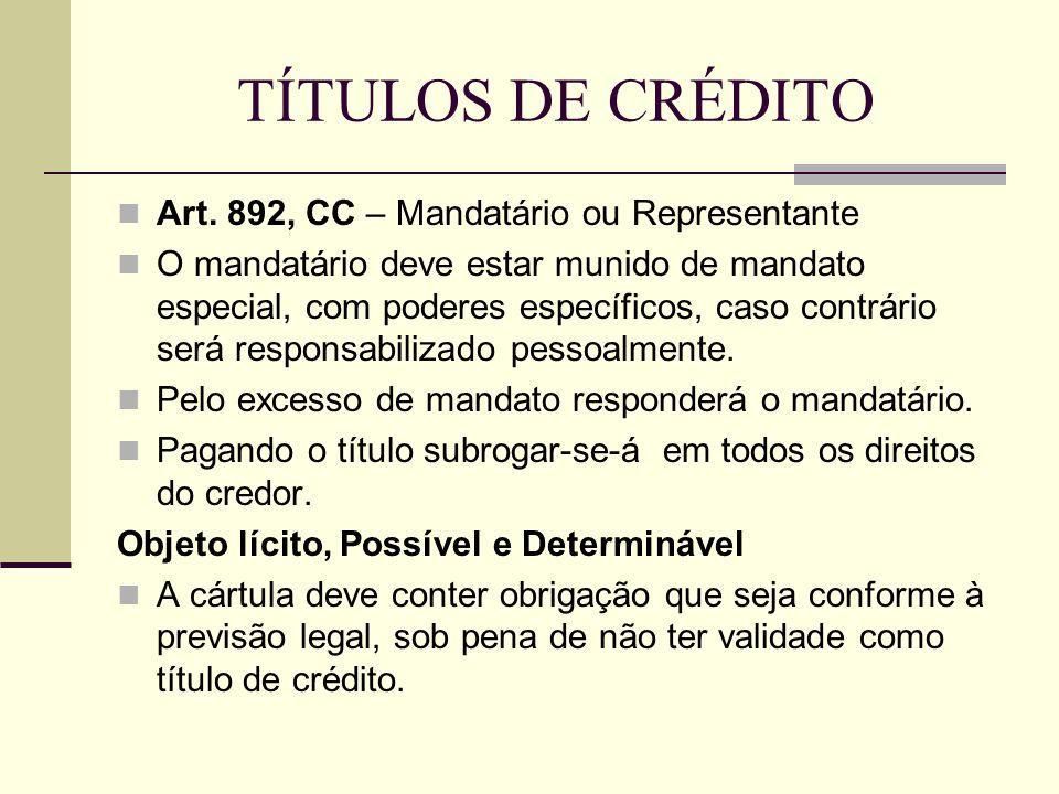 TÍTULOS DE CRÉDITO  Art. 892, CC – Mandatário ou Representante  O mandatário deve estar munido de mandato especial, com poderes específicos, caso co