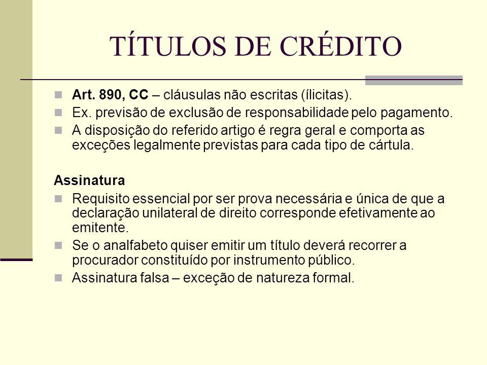TÍTULOS DE CRÉDITO  Art. 890, CC – cláusulas não escritas (ílicitas).  Ex. previsão de exclusão de responsabilidade pelo pagamento.  A disposição d