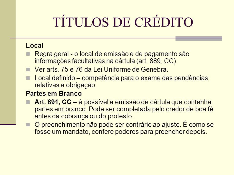 TÍTULOS DE CRÉDITO Local  Regra geral - o local de emissão e de pagamento são informações facultativas na cártula (art. 889, CC).  Ver arts. 75 e 76
