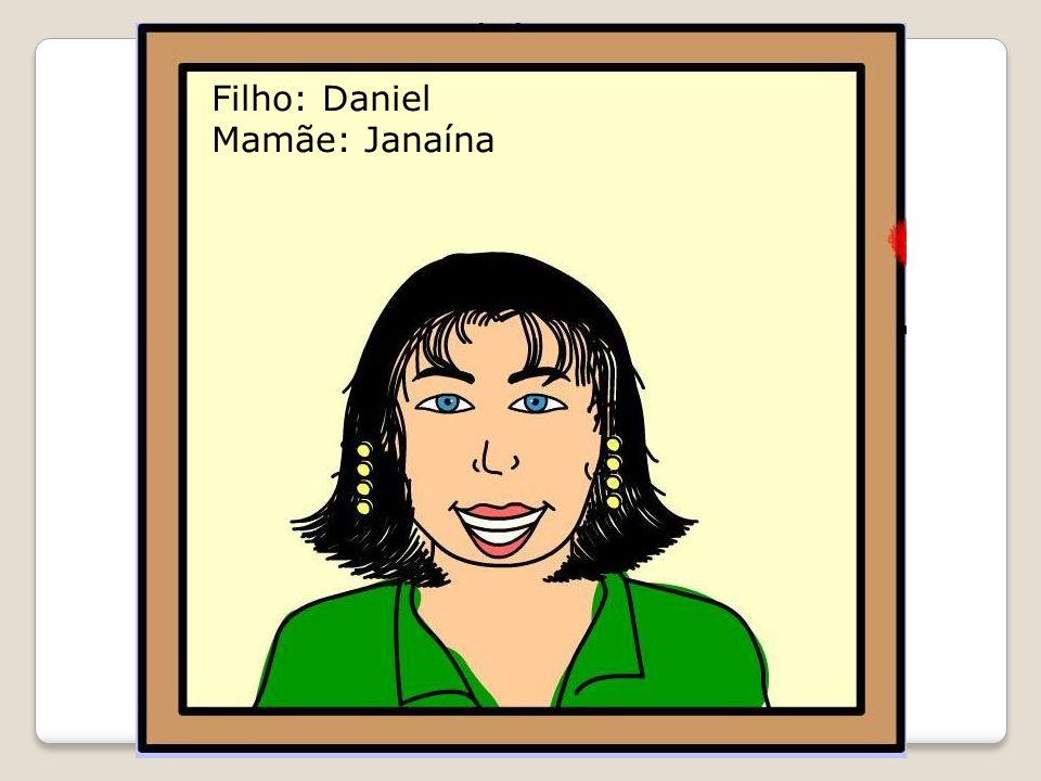 Filho: Daniel Mamãe: Janaína