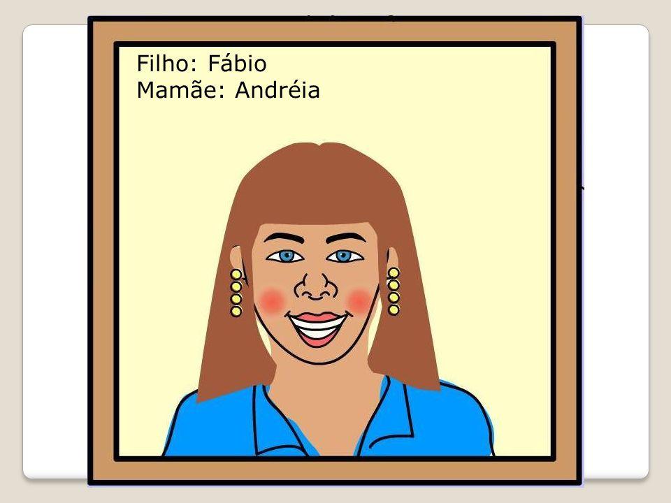 Filho: Fábio Mamãe: Andréia