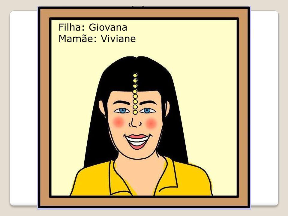 Filha: Giovana Mamãe: Viviane