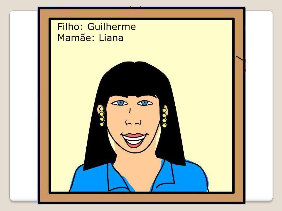 Filho: Guilherme Mamãe: Liana