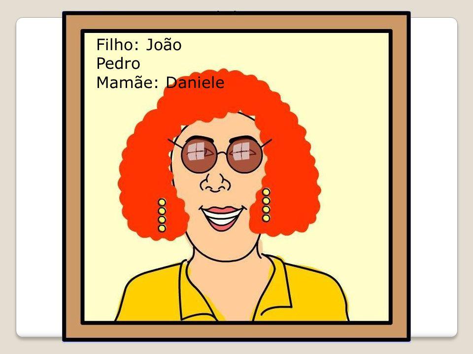 Filho: João Pedro Mamãe: Daniele