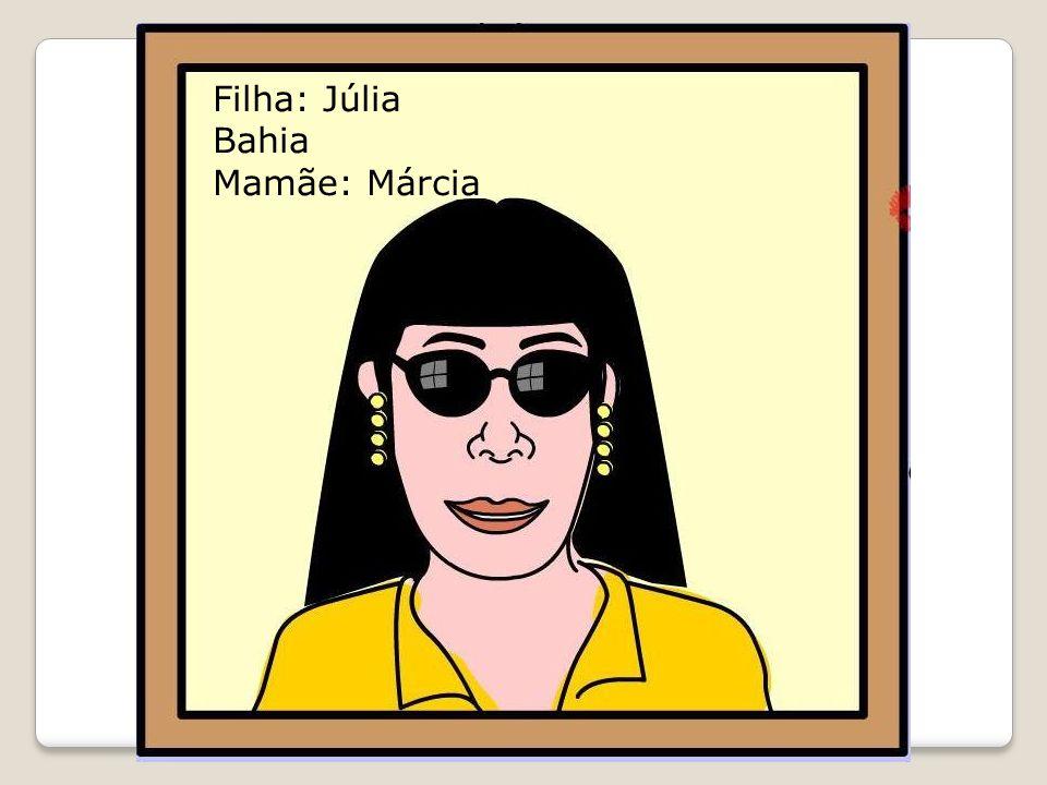 Filha: Júlia Bahia Mamãe: Márcia