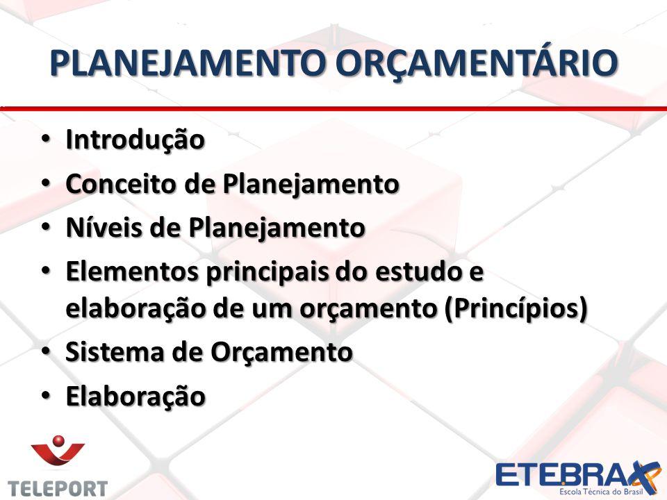 PLANEJAMENTO ORÇAMENTÁRIO • Introdução • Conceito de Planejamento • Níveis de Planejamento • Elementos principais do estudo e elaboração de um orçamento (Princípios) • Sistema de Orçamento • Elaboração