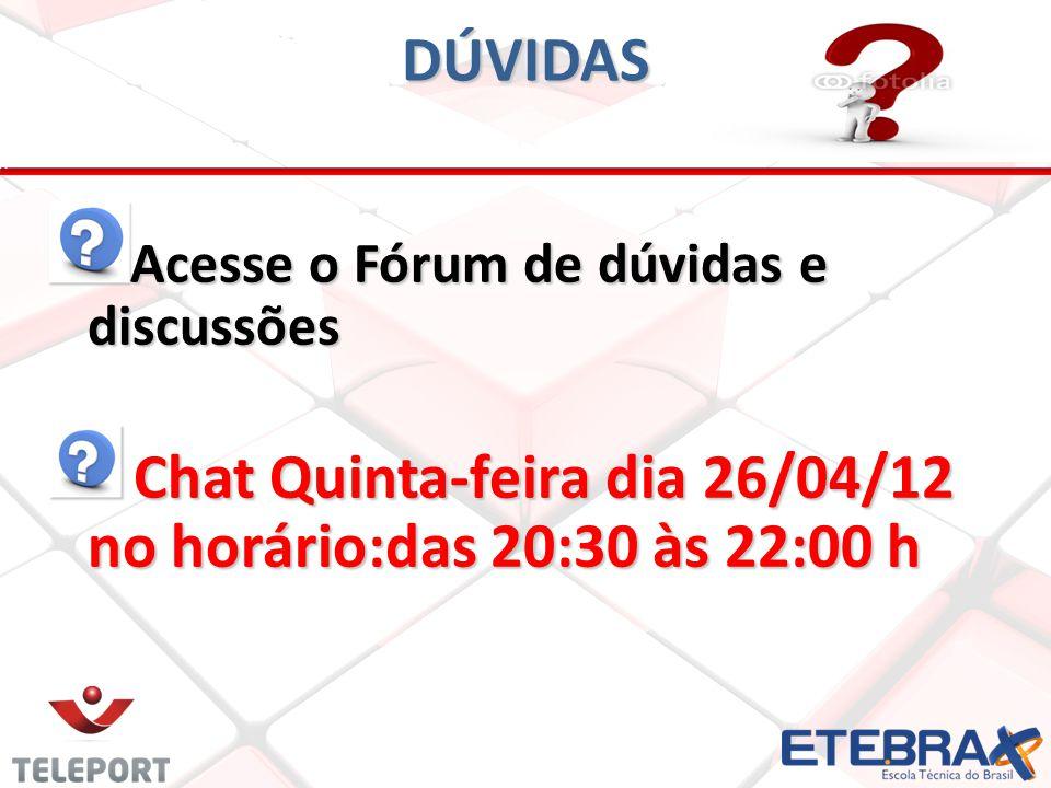 DÚVIDAS Acesse o Fórum de dúvidas e discussões Chat Quinta-feira dia 26/04/12 no horário:das 20:30 às 22:00 h Chat Quinta-feira dia 26/04/12 no horário:das 20:30 às 22:00 h