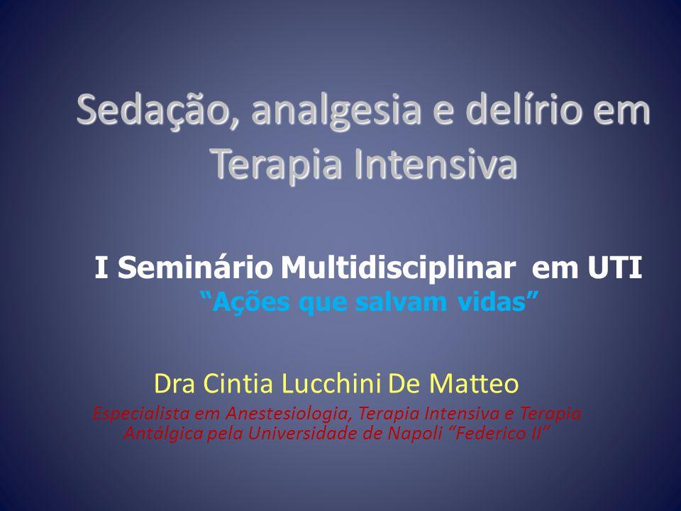 Sedação, analgesia e delírio em Terapia Intensiva Dra Cintia Lucchini De Matteo Especialista em Anestesiologia, Terapia Intensiva e Terapia Antálgica