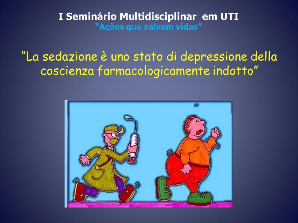 """""""La sedazione è uno stato di depressione della coscienza farmacologicamente indotto"""" I Seminário Multidisciplinar em UTI """"Ações que salvam vidas"""""""
