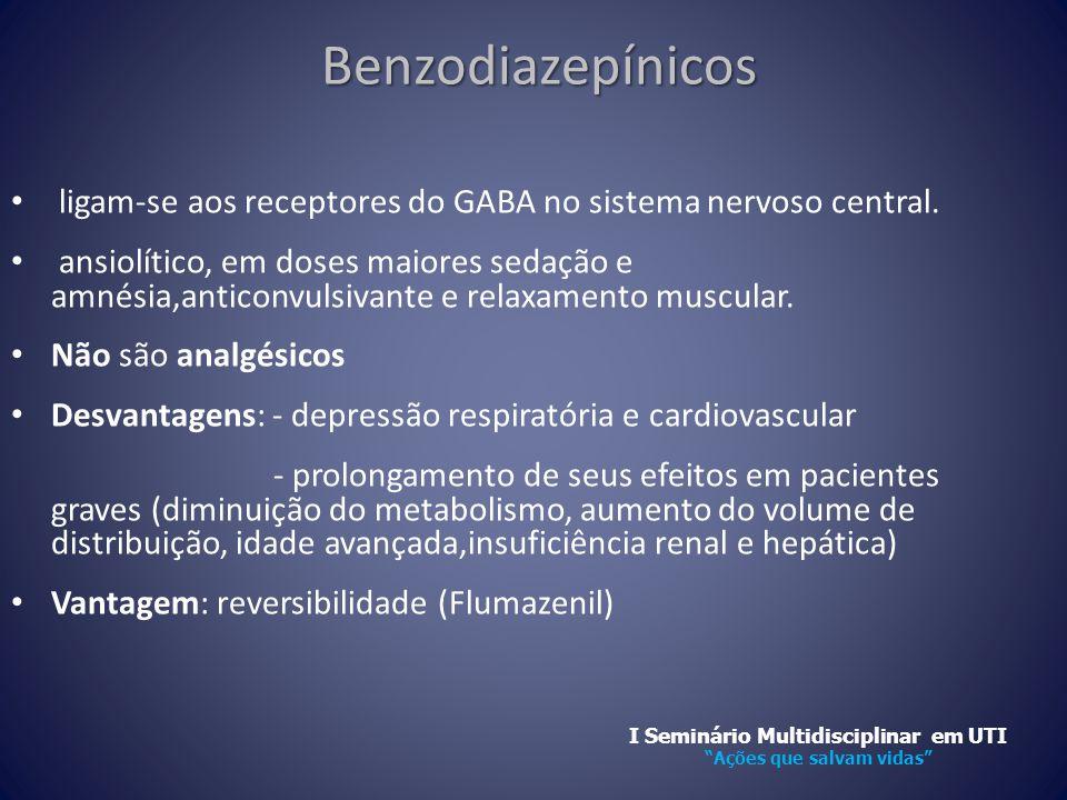 Benzodiazepínicos Benzodiazepínicos • ligam-se aos receptores do GABA no sistema nervoso central. • ansiolítico, em doses maiores sedação e amnésia,an