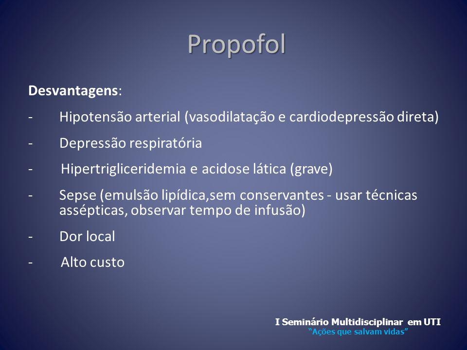 Propofol Propofol Desvantagens: -Hipotensão arterial (vasodilatação e cardiodepressão direta) -Depressão respiratória - Hipertrigliceridemia e acidose