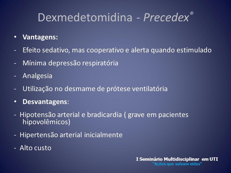 Dexmedetomidina - Precedex ® • Vantagens: -Efeito sedativo, mas cooperativo e alerta quando estimulado -Mínima depressão respiratória -Analgesia -Util
