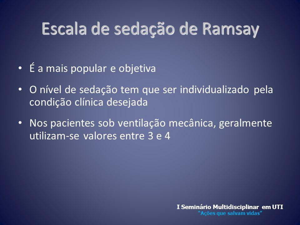 Escala de sedação de Ramsay • É a mais popular e objetiva • O nível de sedação tem que ser individualizado pela condição clínica desejada • Nos pacien