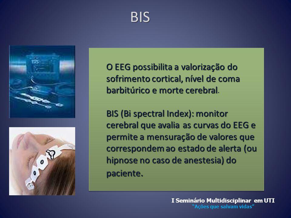 BIS O EEG possibilita a valorização do sofrimento cortical, nível de coma barbitúrico e morte cerebral O EEG possibilita a valorização do sofrimento c