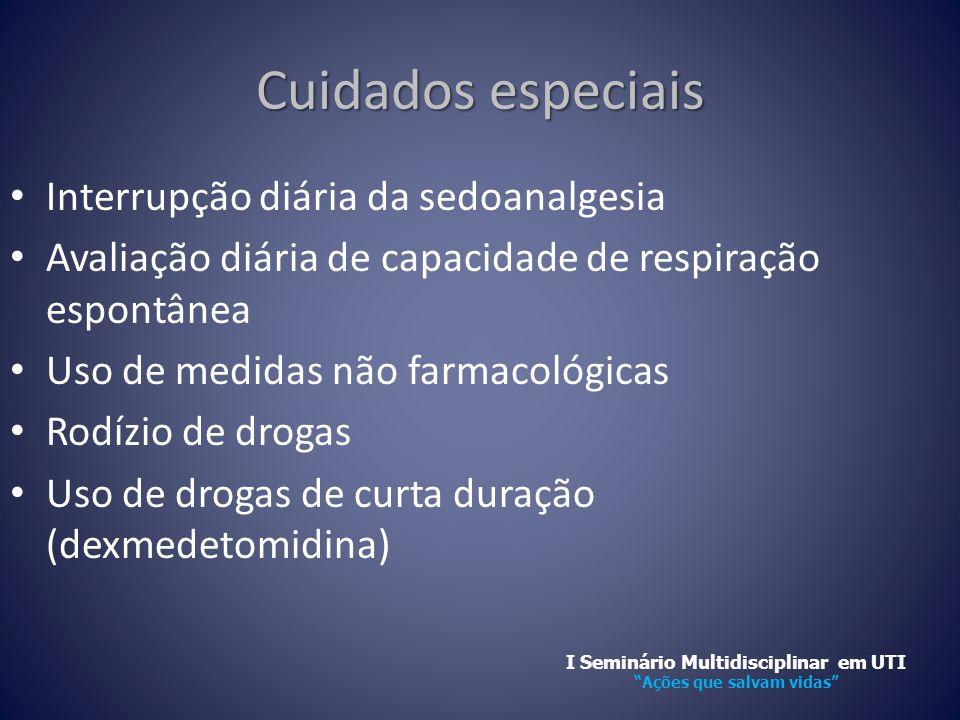 Cuidados especiais • Interrupção diária da sedoanalgesia • Avaliação diária de capacidade de respiração espontânea • Uso de medidas não farmacológicas