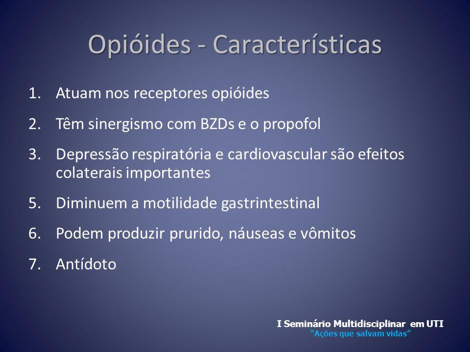 Opióides - Características 1.Atuam nos receptores opióides 2.Têm sinergismo com BZDs e o propofol 3.Depressão respiratória e cardiovascular são efeito