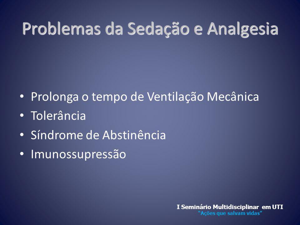 Problemas da Sedação e Analgesia • Prolonga o tempo de Ventilação Mecânica • Tolerância • Síndrome de Abstinência • Imunossupressão I Seminário Multid