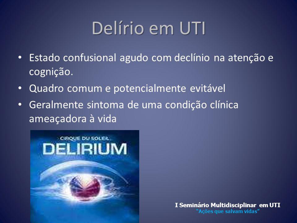 Delírio em UTI • Estado confusional agudo com declínio na atenção e cognição. • Quadro comum e potencialmente evitável • Geralmente sintoma de uma con