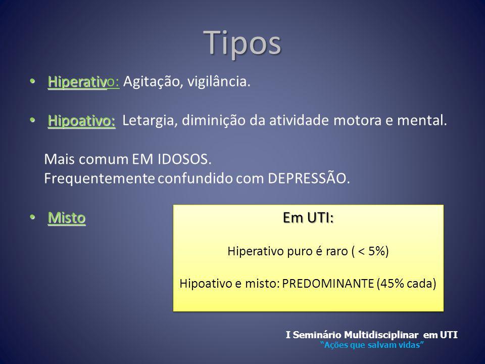 Tipos • Hiperativ • Hiperativo: Agitação, vigilância. • Hipoativo: • Hipoativo: Letargia, diminição da atividade motora e mental. Mais comum EM IDOSOS