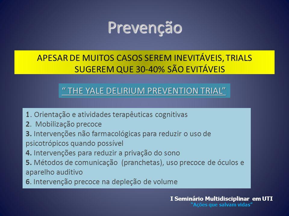 """Prevenção APESAR DE MUITOS CASOS SEREM INEVITÁVEIS, TRIALS SUGEREM QUE 30-40% SÃO EVITÁVEIS """" THE YALE DELIRIUM PREVENTION TRIAL"""" 1. Orientação e ativ"""
