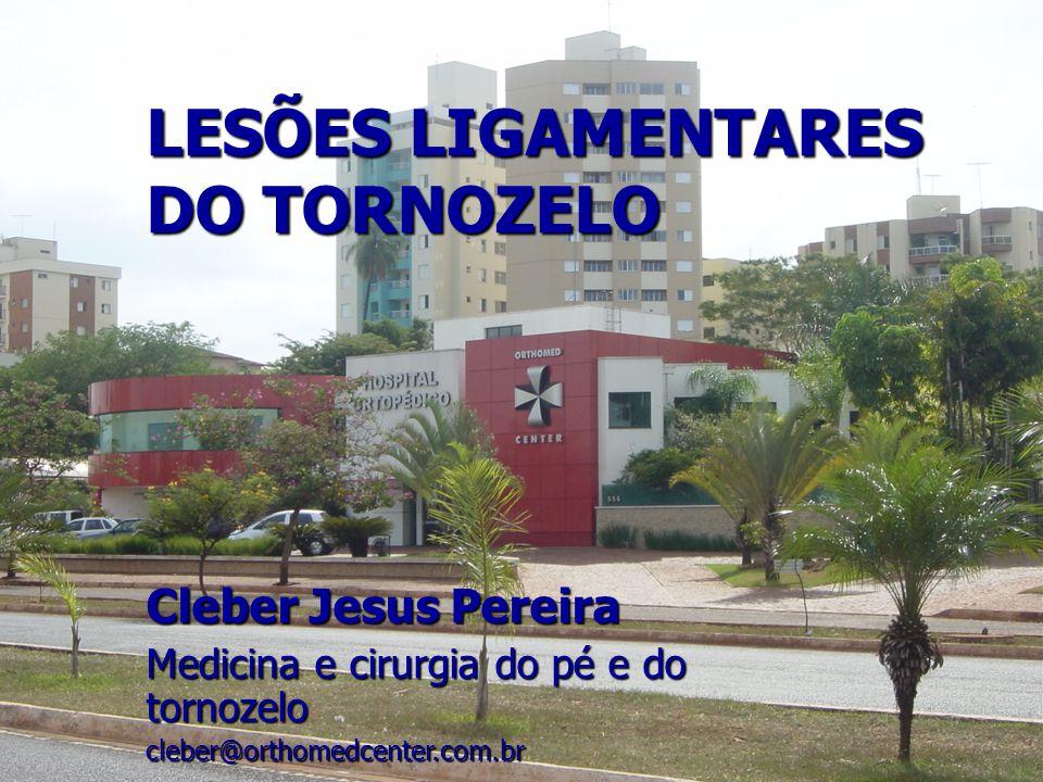 LESÕES LIGAMENTARES DO TORNOZELO Cleber Jesus Pereira Medicina e cirurgia do pé e do tornozelo cleberj@triang.com.br LESÕES LIGAMENTARES DO TORNOZELO