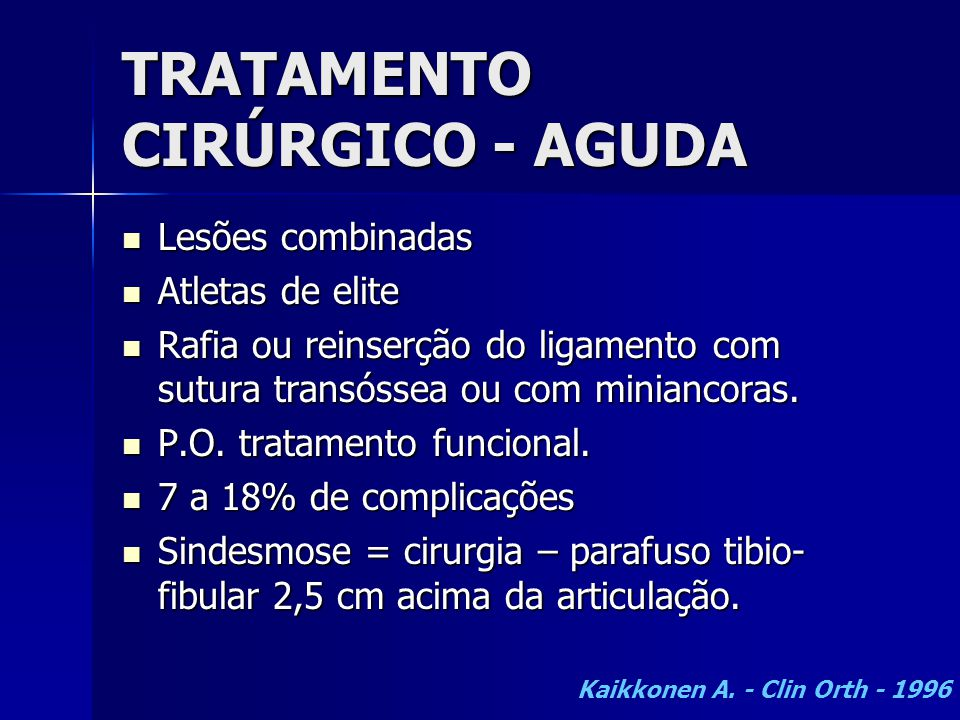 TRATAMENTO CIRÚRGICO - AGUDA  Lesões combinadas  Atletas de elite  Rafia ou reinserção do ligamento com sutura transóssea ou com miniancoras.  P.O