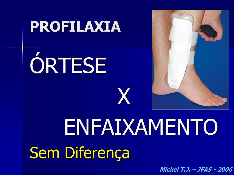 PROFILAXIA ÓRTESEXENFAIXAMENTO Sem Diferença Mickel T.J. – JFAS - 2006