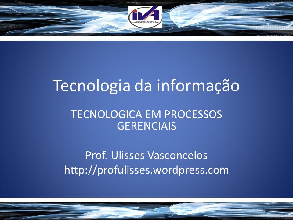 Tecnologia da informação TECNOLOGICA EM PROCESSOS GERENCIAIS Prof.