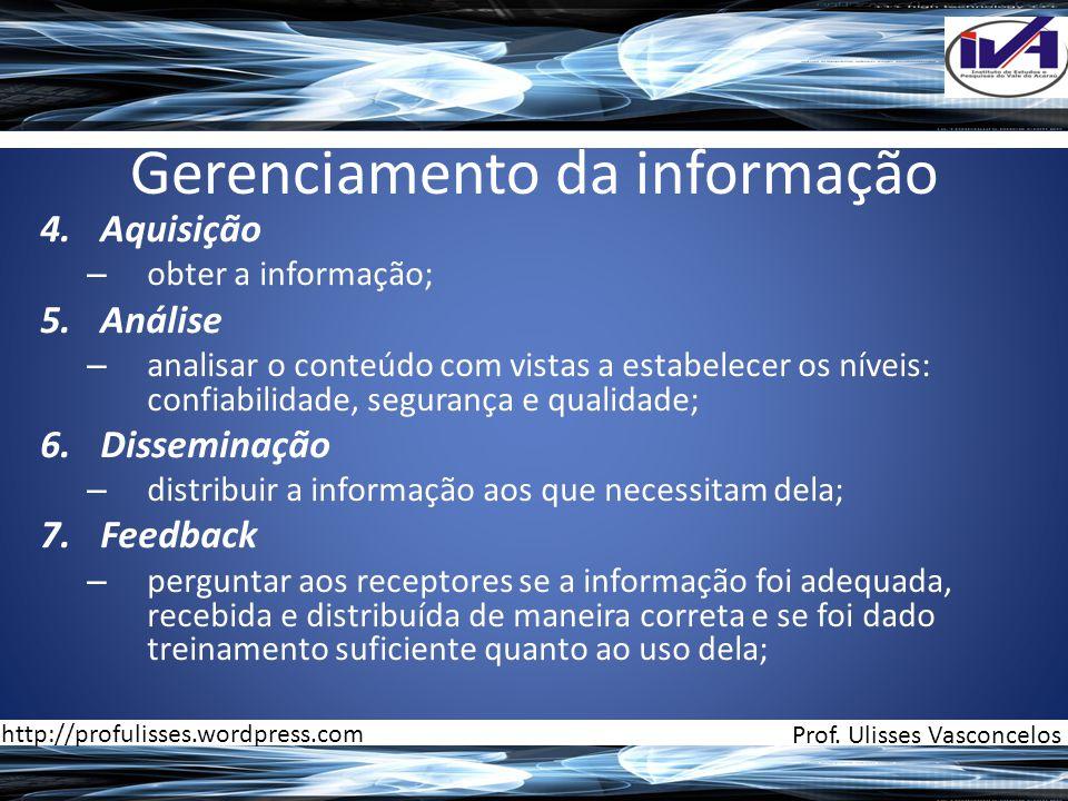 Gerenciamento da informação 4.Aquisição – obter a informação; 5.Análise – analisar o conteúdo com vistas a estabelecer os níveis: confiabilidade, segu