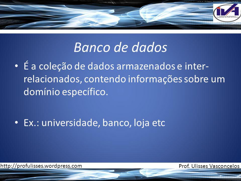 Banco de dados • É a coleção de dados armazenados e inter- relacionados, contendo informações sobre um domínio específico.