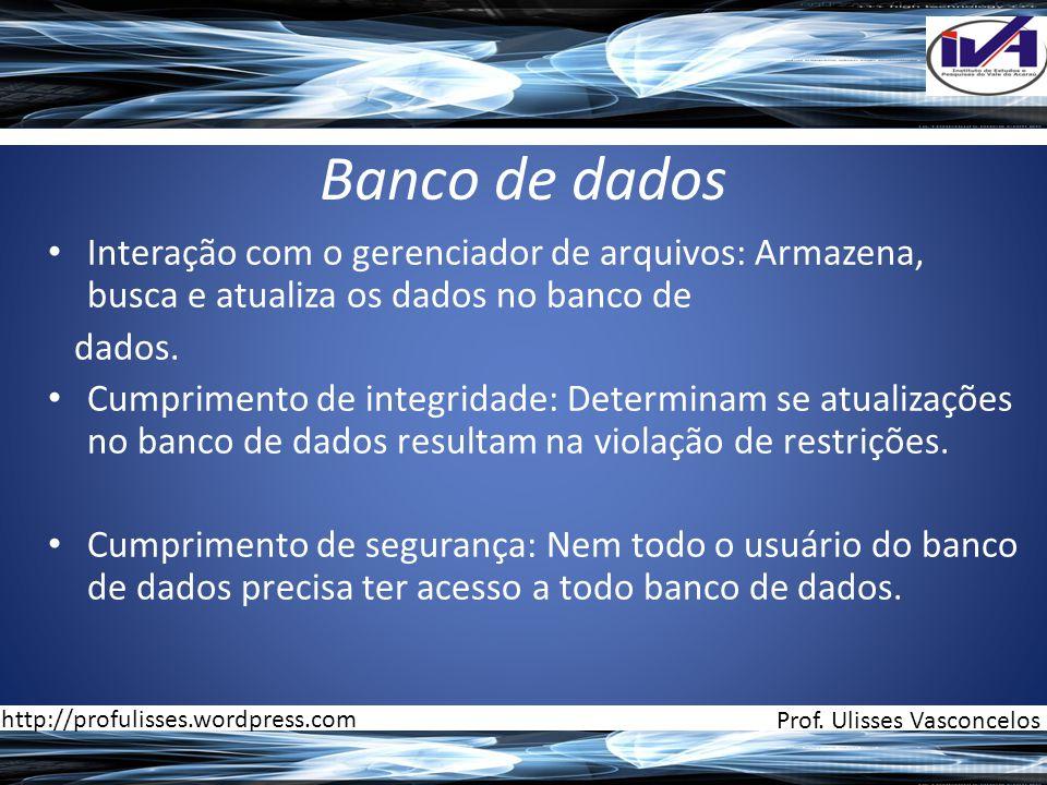 Banco de dados • Interação com o gerenciador de arquivos: Armazena, busca e atualiza os dados no banco de dados. • Cumprimento de integridade: Determi