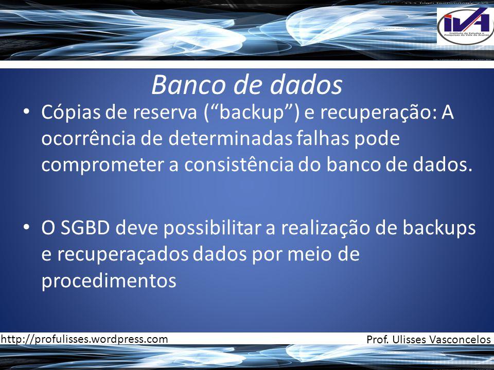 """Banco de dados • Cópias de reserva (""""backup"""") e recuperação: A ocorrência de determinadas falhas pode comprometer a consistência do banco de dados. •"""