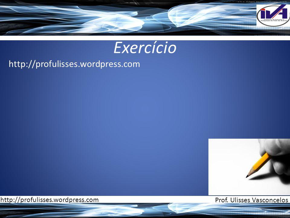 Exercício Prof. Ulisses Vasconcelos http://profulisses.wordpress.com