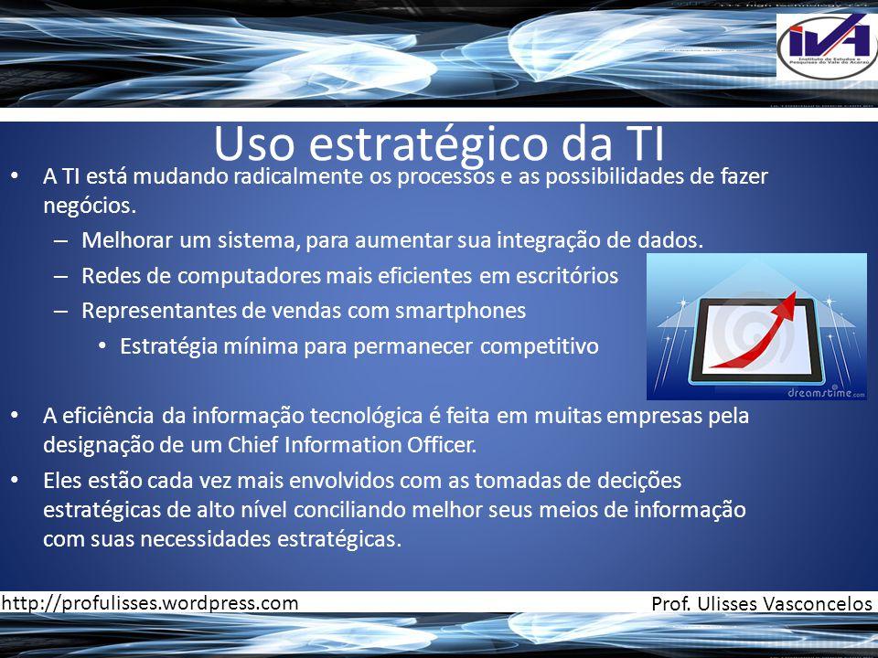 Uso estratégico da TI • A TI está mudando radicalmente os processos e as possibilidades de fazer negócios. – Melhorar um sistema, para aumentar sua in