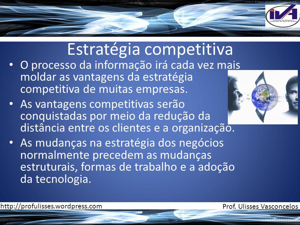 Estratégia competitiva • O processo da informação irá cada vez mais moldar as vantagens da estratégia competitiva de muitas empresas. • As vantagens c