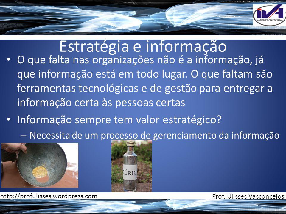 Estratégia e informação • O que falta nas organizações não é a informação, já que informação está em todo lugar. O que faltam são ferramentas tecnológ