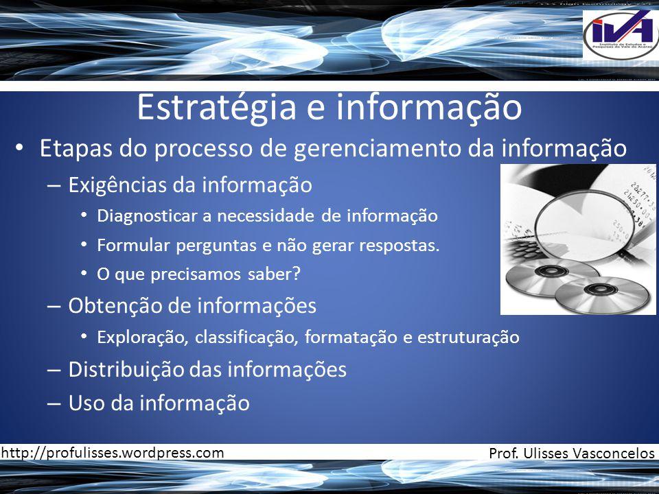 Estratégia e informação • Etapas do processo de gerenciamento da informação – Exigências da informação • Diagnosticar a necessidade de informação • Fo