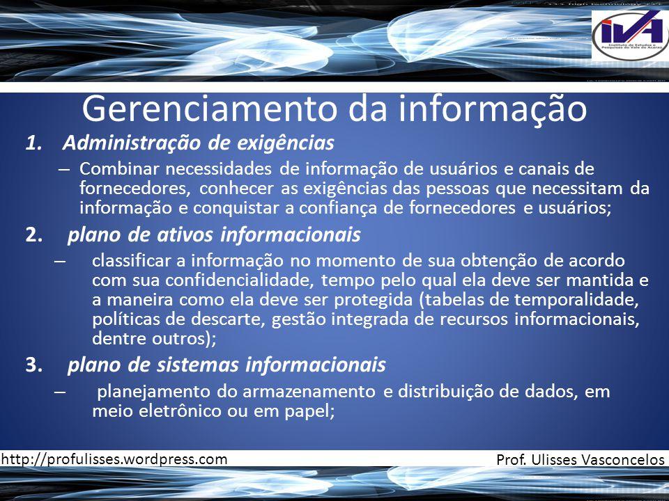 Gerenciamento da informação 1.Administração de exigências – Combinar necessidades de informação de usuários e canais de fornecedores, conhecer as exig