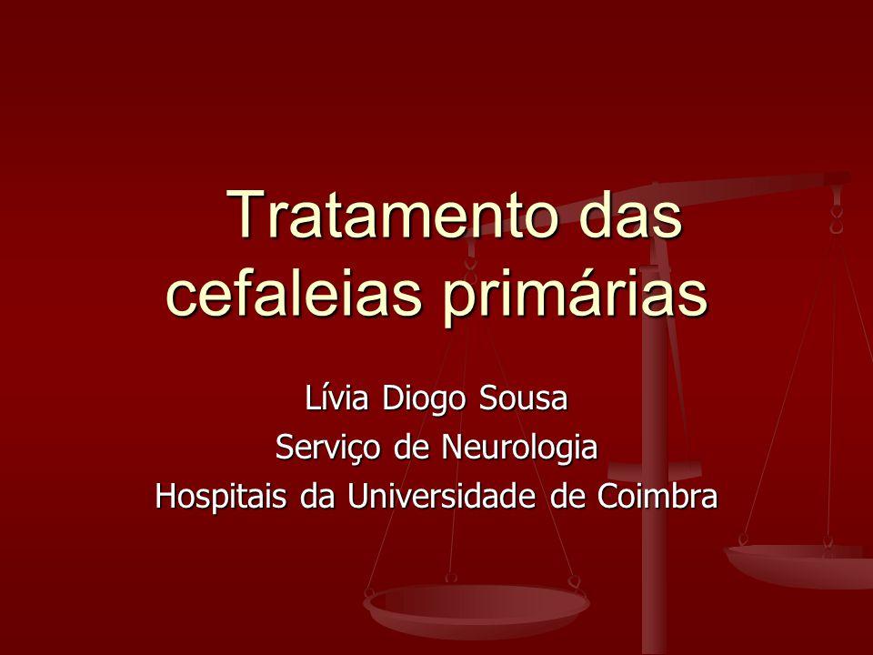 Tratamento das cefaleias primárias Tratamento das cefaleias primárias Lívia Diogo Sousa Serviço de Neurologia Hospitais da Universidade de Coimbra