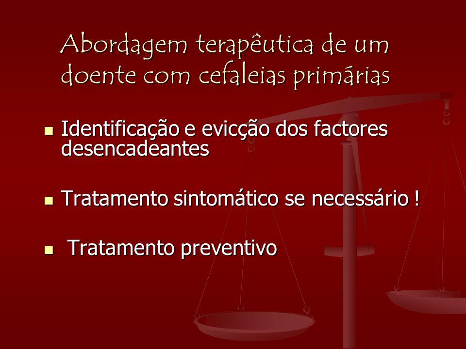 Abordagem terapêutica de um doente com cefaleias primárias  Identificação e evicção dos factores desencadeantes  Tratamento sintomático se necessári