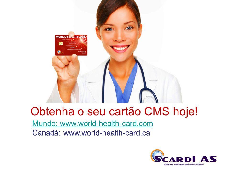 THE SYSTEM Obtenha o seu cartão CMS hoje! Mundo: www.world-health-card.com Canadá: www.world-health-card.ca