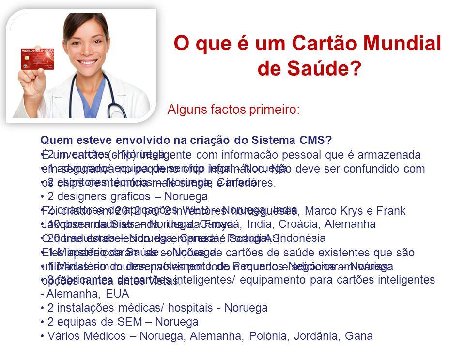 THE SYSTEM O que é um Cartão Mundial de Saúde? Alguns factos primeiro: É um cartão (chip) inteligente com informação pessoal que é armazenada em segur