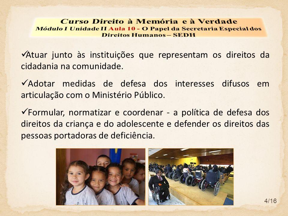 4/16  Atuar junto às instituições que representam os direitos da cidadania na comunidade.  Adotar medidas de defesa dos interesses difusos em articu