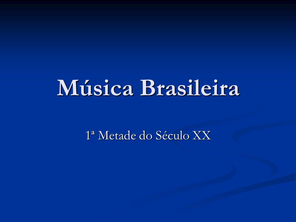 Música Brasileira 1ª Metade do Século XX