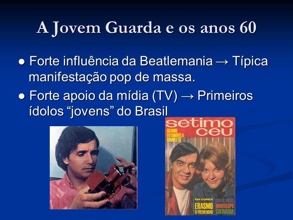"""A Jovem Guarda e os anos 60 ● Forte influência da Beatlemania → Típica manifestação pop de massa. ● Forte apoio da mídia (TV) → Primeiros ídolos """"jove"""