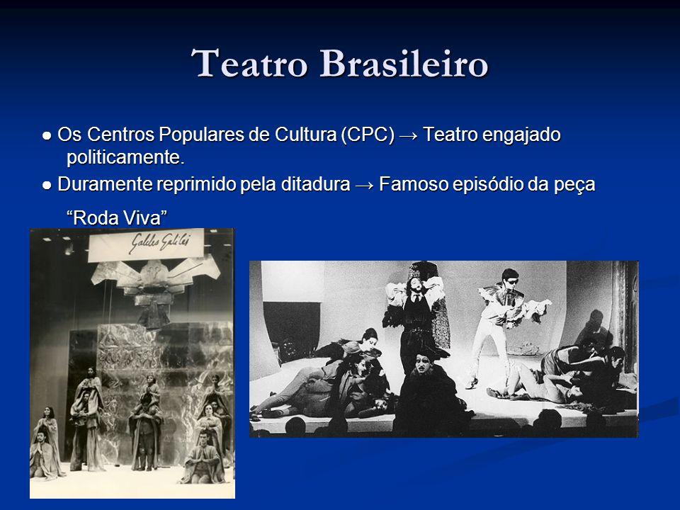 Teatro Brasileiro ● Os Centros Populares de Cultura (CPC) → Teatro engajado politicamente. ● Duramente reprimido pela ditadura → Famoso episódio da pe