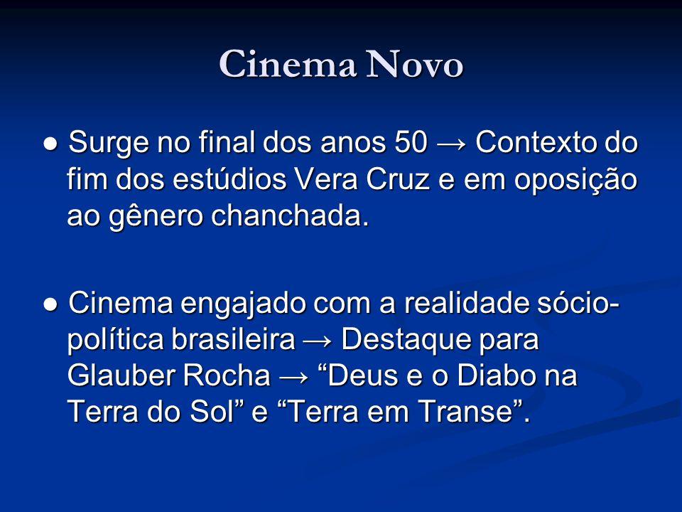 Cinema Novo ● Surge no final dos anos 50 → Contexto do fim dos estúdios Vera Cruz e em oposição ao gênero chanchada. ● Cinema engajado com a realidade